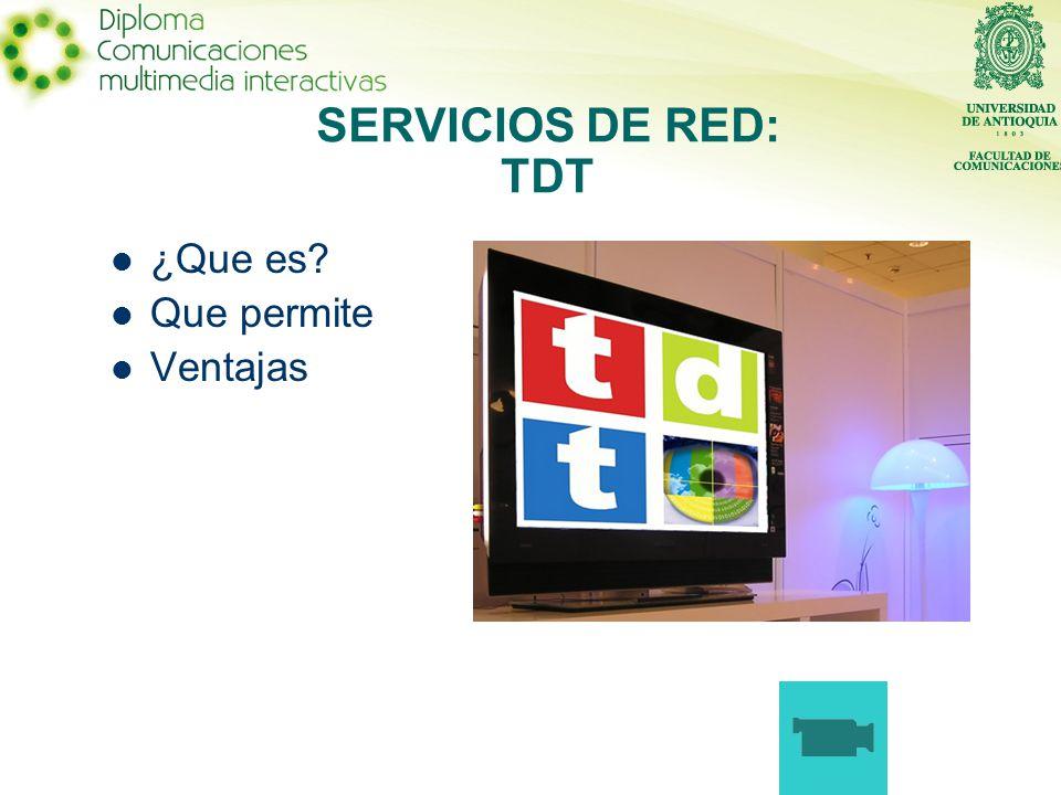 ¿Que es Que permite Ventajas SERVICIOS DE RED: TDT