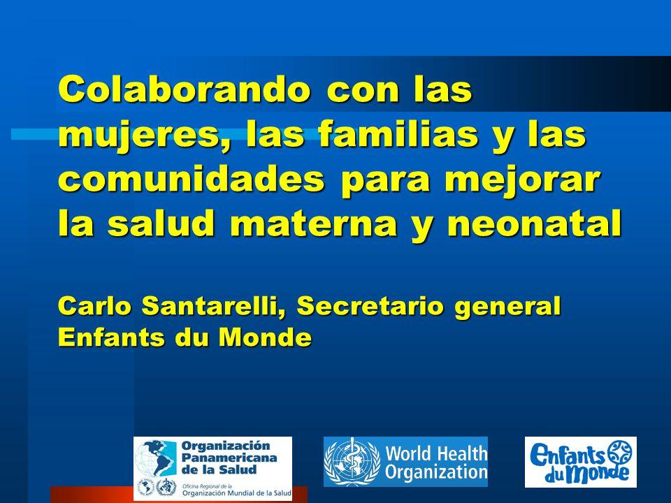 Colaborando con las mujeres, las familias y las comunidades para mejorar la salud materna y neonatal Carlo Santarelli, Secretario general Enfants du Monde