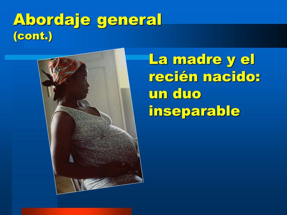 La madre y el recién nacido: un duo inseparable Abordaje general (cont.)