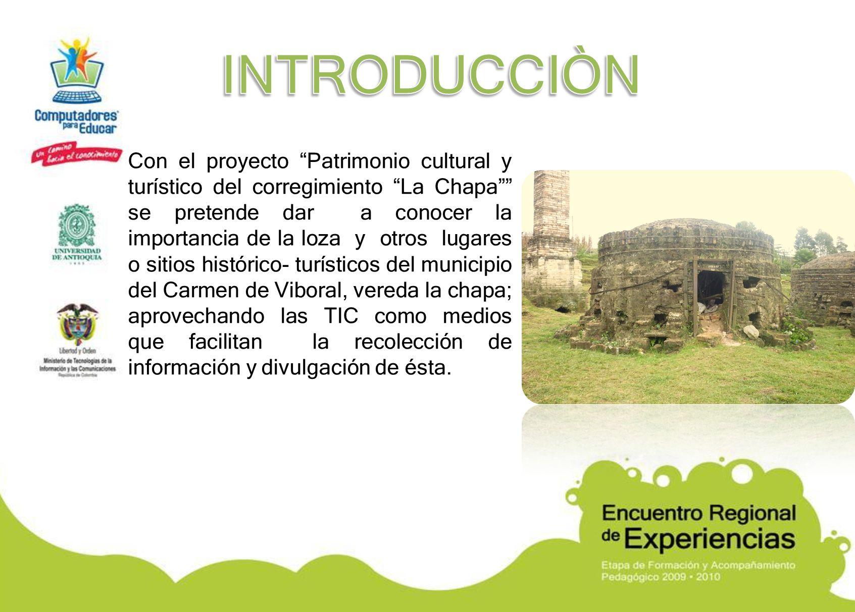 Con el proyecto Patrimonio cultural y turístico del corregimiento La Chapa se pretende dar a conocer la importancia de la loza y otros lugares o sitio