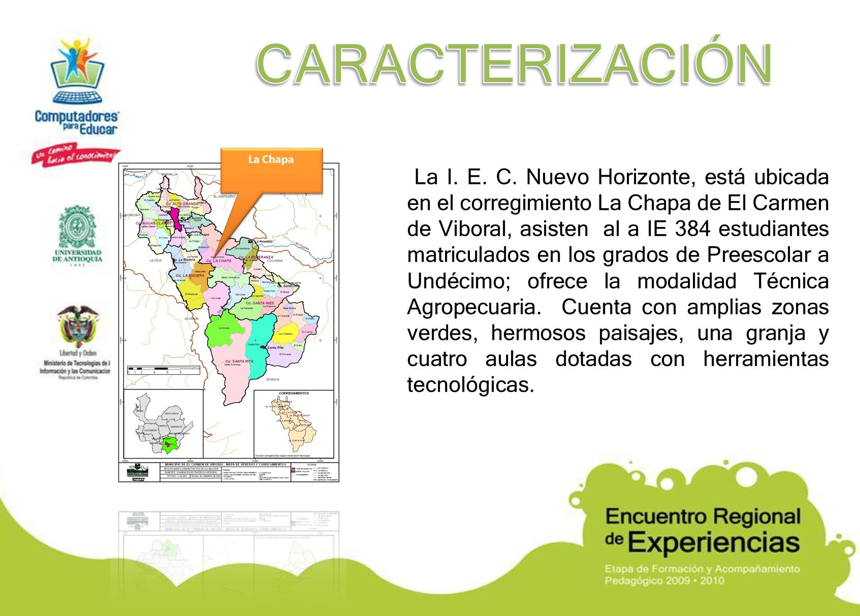La I. E. C. Nuevo Horizonte, está ubicada en el corregimiento La Chapa de El Carmen de Viboral, asisten al a IE 384 estudiantes matriculados en los gr