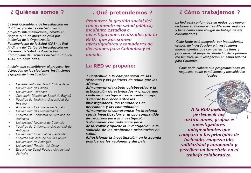 ¿ Quiénes somos ? La Red Colombiana de Investigación en Políticas y Sistemas de Salud es un proyecto interinstitucional, creado en Bogotá el 18 de mar