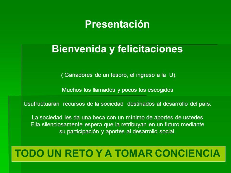 Presentación Bienvenida y felicitaciones ( Ganadores de un tesoro, el ingreso a la U).