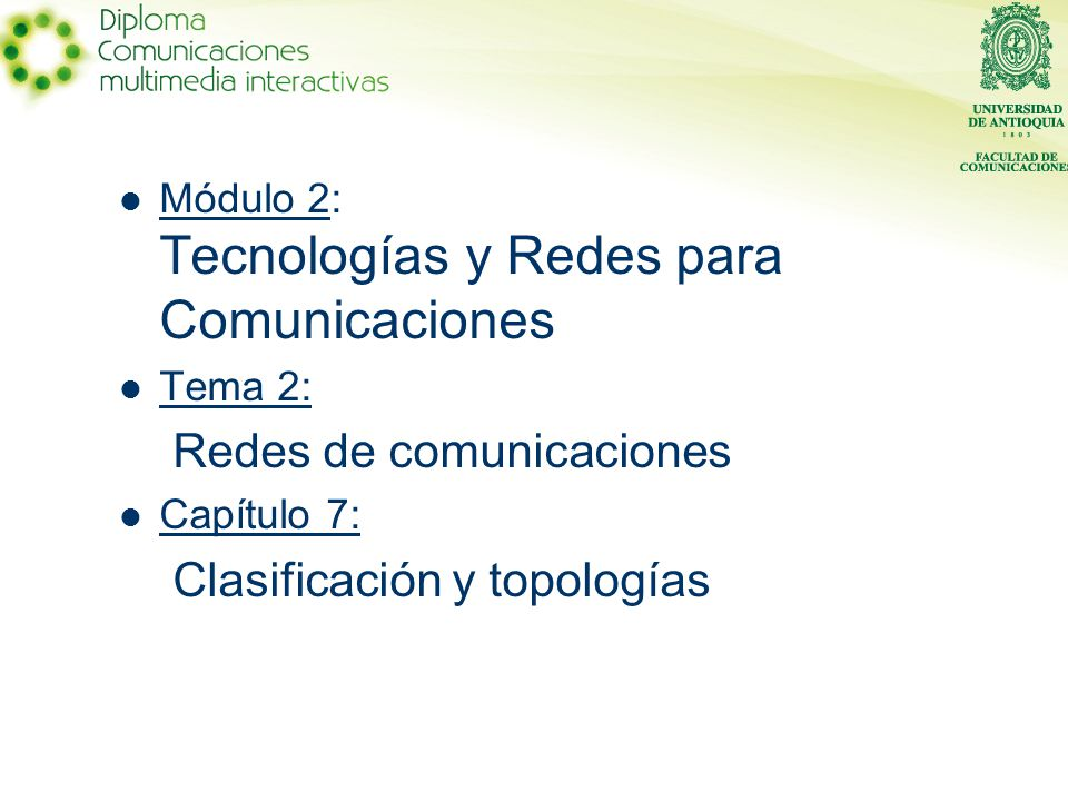 Módulo 2: Tecnologías y Redes para Comunicaciones Tema 2: Redes de comunicaciones Capítulo 7: Clasificación y topologías