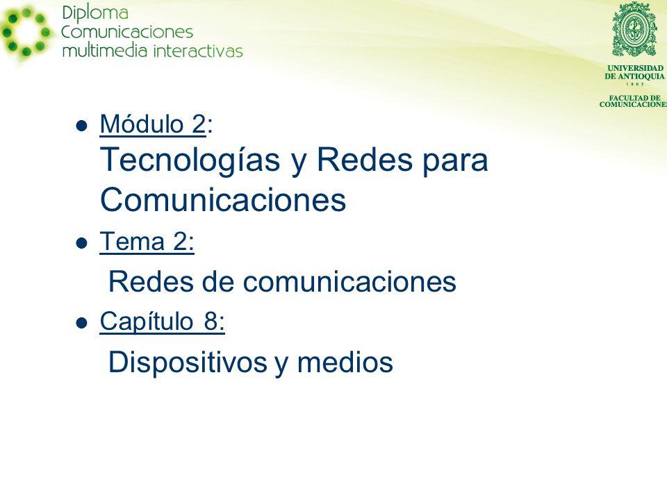 Módulo 2: Tecnologías y Redes para Comunicaciones Tema 2: Redes de comunicaciones Capítulo 8: Dispositivos y medios