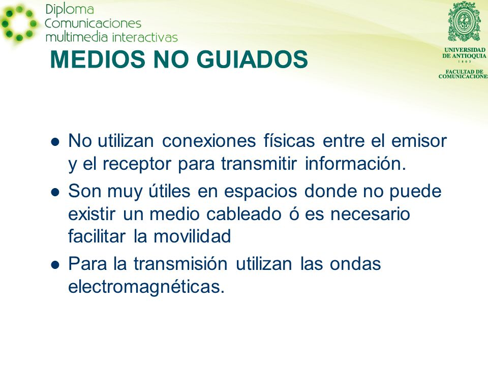 MEDIOS NO GUIADOS No utilizan conexiones físicas entre el emisor y el receptor para transmitir información.