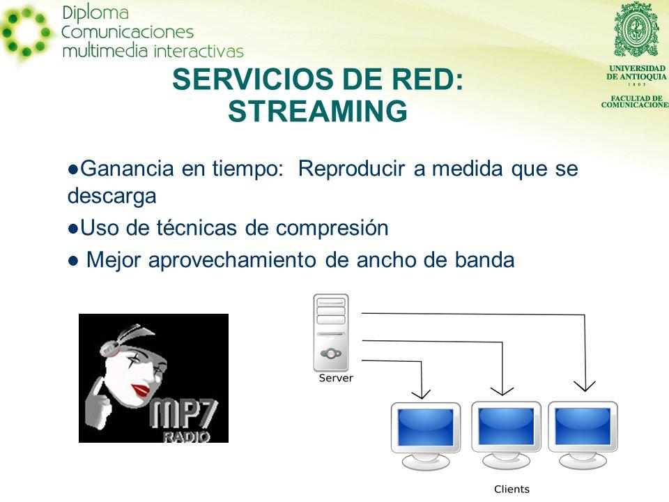 Ganancia en tiempo: Reproducir a medida que se descarga Uso de técnicas de compresión Mejor aprovechamiento de ancho de banda SERVICIOS DE RED: STREAMING