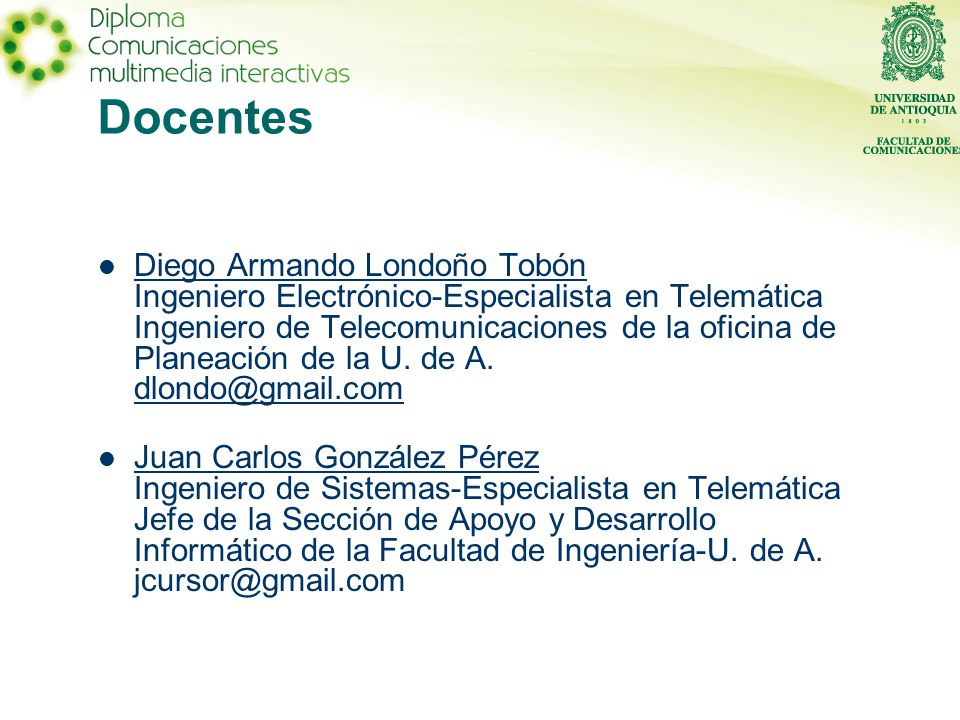 Docentes Diego Armando Londoño Tobón Ingeniero Electrónico-Especialista en Telemática Ingeniero de Telecomunicaciones de la oficina de Planeación de la U.