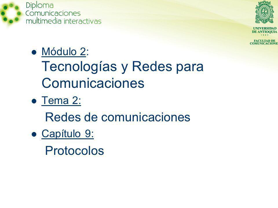 Módulo 2: Tecnologías y Redes para Comunicaciones Tema 2: Redes de comunicaciones Capítulo 9: Protocolos