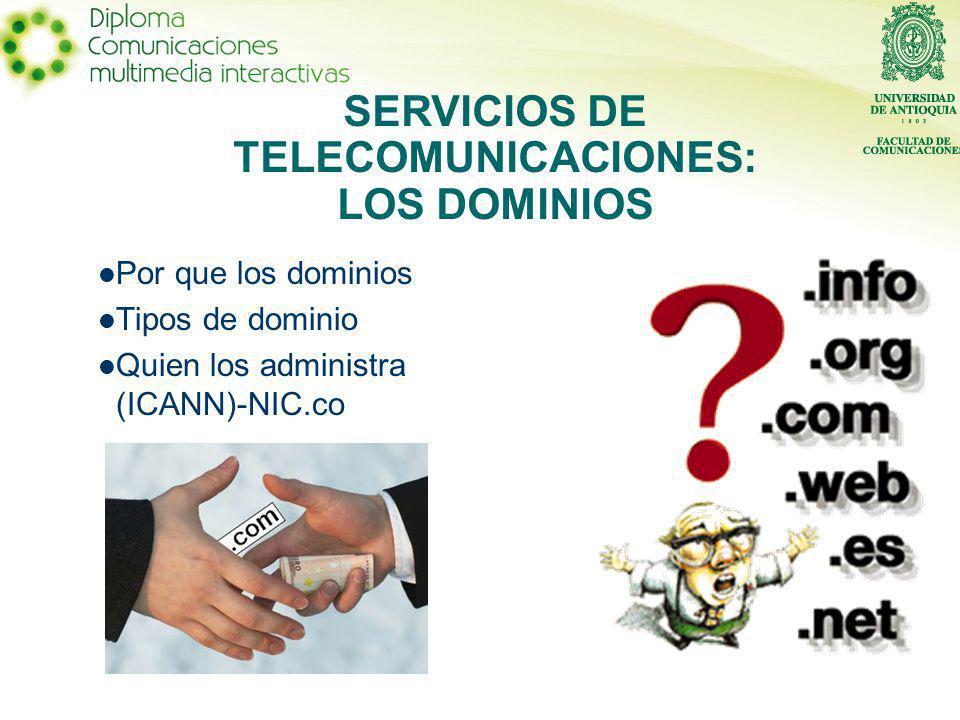 Por que los dominios Tipos de dominio Quien los administra (ICANN)-NIC.co SERVICIOS DE TELECOMUNICACIONES: LOS DOMINIOS