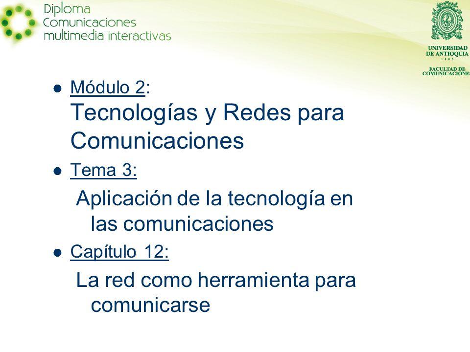 Módulo 2: Tecnologías y Redes para Comunicaciones Tema 3: Aplicación de la tecnología en las comunicaciones Capítulo 12: La red como herramienta para comunicarse