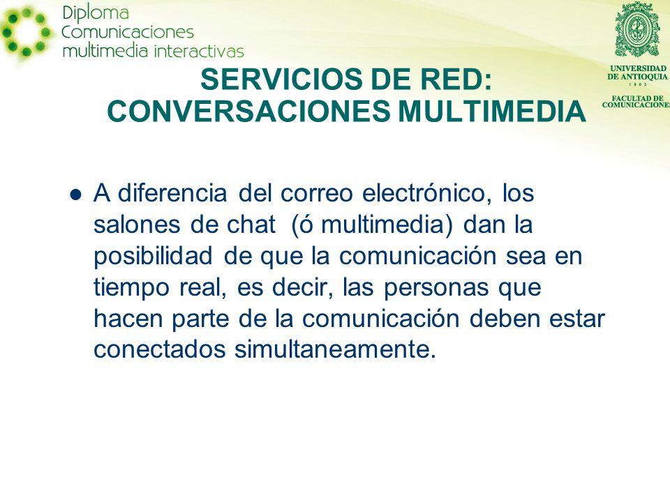 A diferencia del correo electrónico, los salones de chat (ó multimedia) dan la posibilidad de que la comunicación sea en tiempo real, es decir, las personas que hacen parte de la comunicación deben estar conectados simultaneamente.