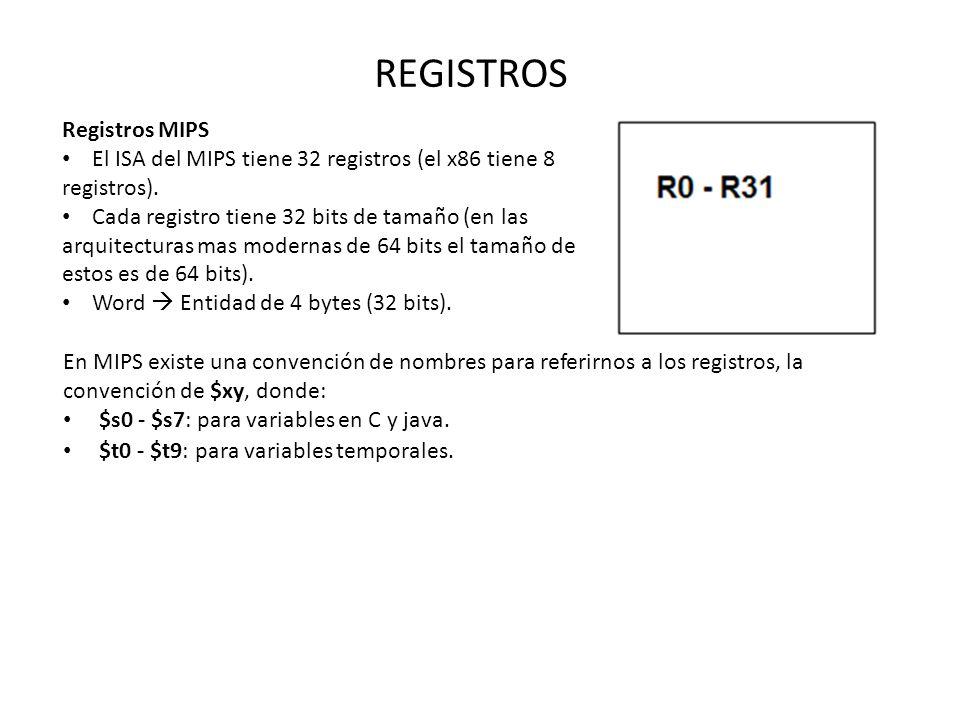 REGISTROS Registros MIPS El ISA del MIPS tiene 32 registros (el x86 tiene 8 registros). Cada registro tiene 32 bits de tamaño (en las arquitecturas ma