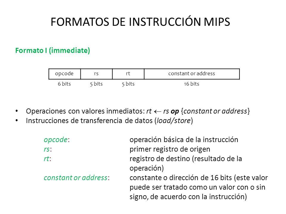 FORMATOS DE INSTRUCCIÓN MIPS Formato I (immediate) Operaciones con valores inmediatos: rt rs op {constant or address} Instrucciones de transferencia d