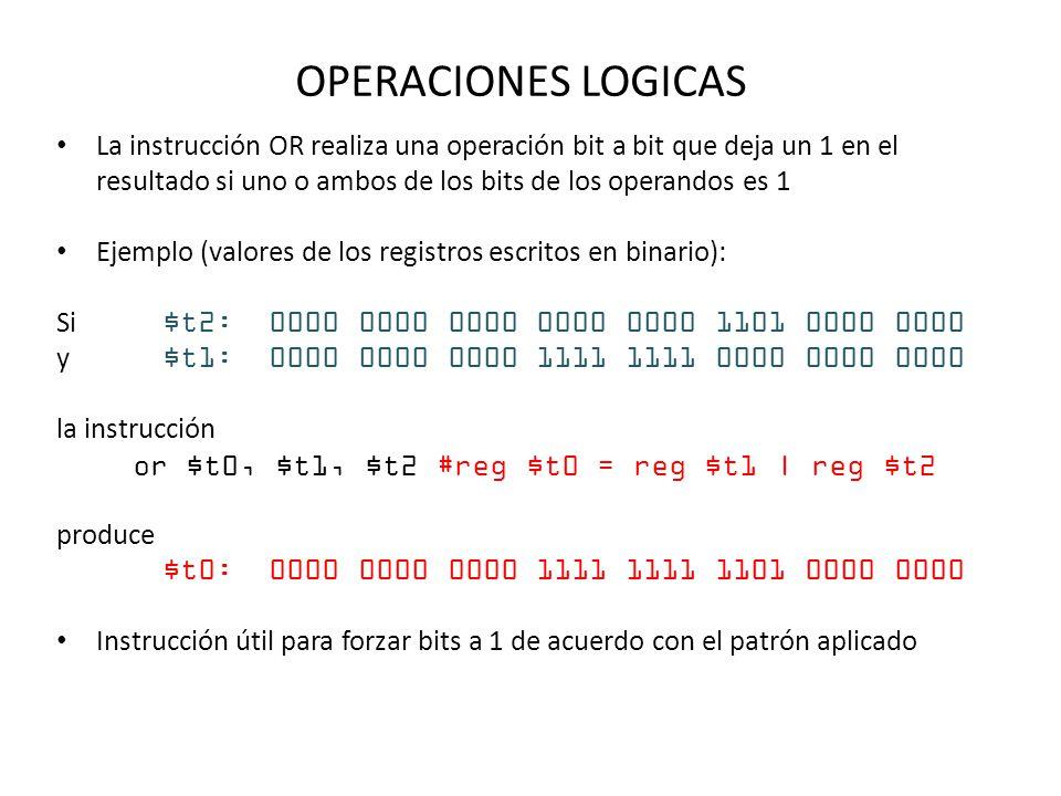 OPERACIONES LOGICAS La instrucción OR realiza una operación bit a bit que deja un 1 en el resultado si uno o ambos de los bits de los operandos es 1 E