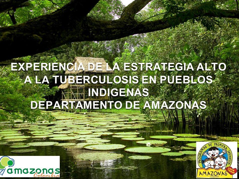 EXPERIENCIA DE LA ESTRATEGIA ALTO A LA TUBERCULOSIS EN PUEBLOS INDIGENAS DEPARTAMENTO DE AMAZONAS