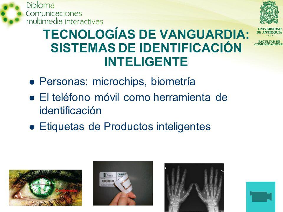Personas: microchips, biometría El teléfono móvil como herramienta de identificación Etiquetas de Productos inteligentes TECNOLOGÍAS DE VANGUARDIA: SISTEMAS DE IDENTIFICACIÓN INTELIGENTE