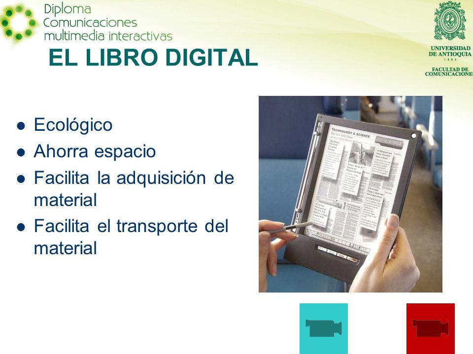 EL LIBRO DIGITAL Ecológico Ahorra espacio Facilita la adquisición de material Facilita el transporte del material