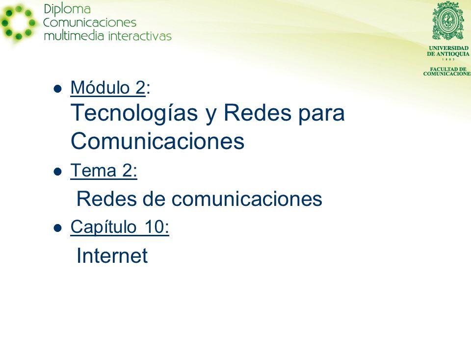 Módulo 2: Tecnologías y Redes para Comunicaciones Tema 2: Redes de comunicaciones Capítulo 10: Internet