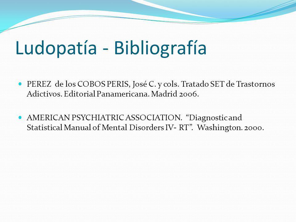 Ludopatía - Bibliografía PEREZ de los COBOS PERIS, José C. y cols. Tratado SET de Trastornos Adictivos. Editorial Panamericana. Madrid 2006. AMERICAN