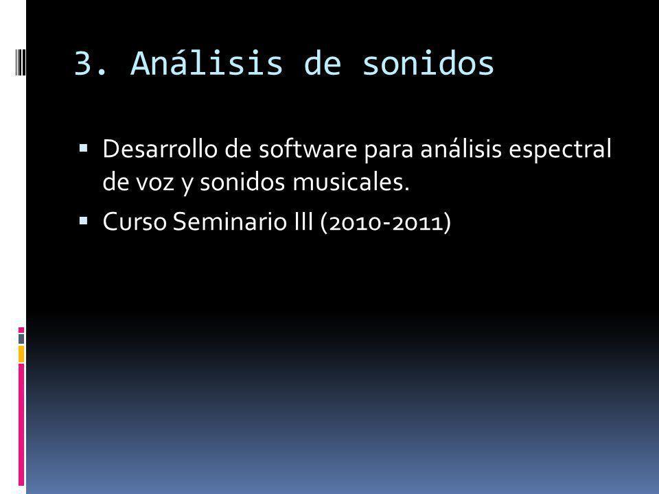 3. Análisis de sonidos Desarrollo de software para análisis espectral de voz y sonidos musicales. Curso Seminario III (2010-2011)