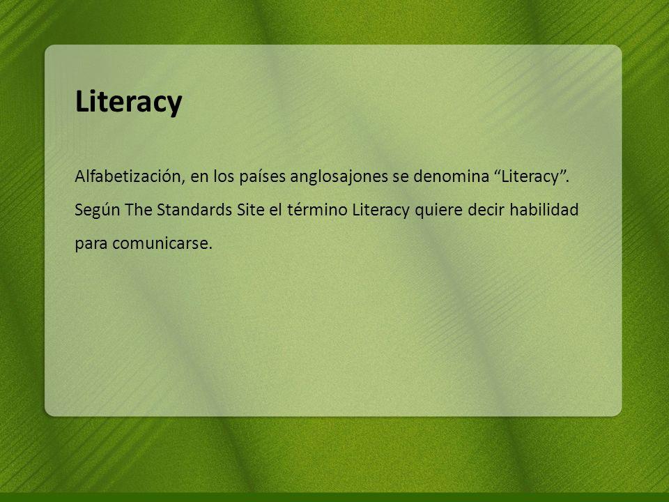 Literacy Alfabetización, en los países anglosajones se denomina Literacy. Según The Standards Site el término Literacy quiere decir habilidad para com