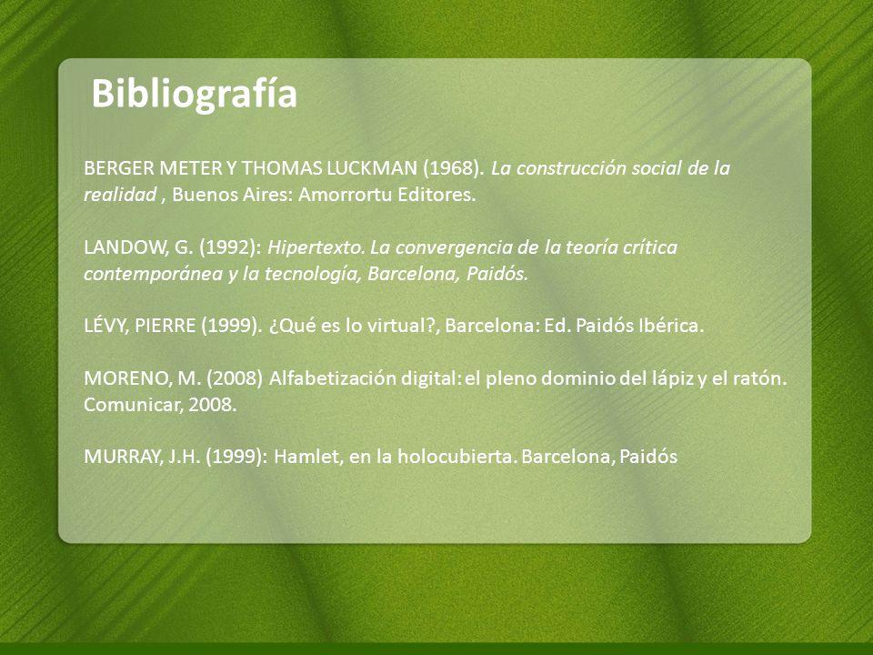 Bibliografía BERGER METER Y THOMAS LUCKMAN (1968). La construcción social de la realidad, Buenos Aires: Amorrortu Editores. LANDOW, G. (1992): Hiperte