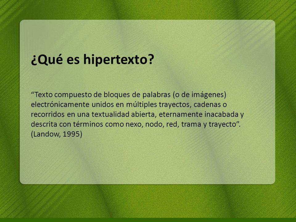 ¿Qué es hipertexto? Texto compuesto de bloques de palabras (o de imágenes) electrónicamente unidos en múltiples trayectos, cadenas o recorridos en una