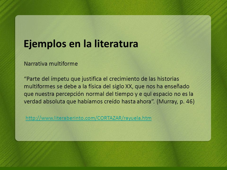 http://www.literaberinto.com/CORTAZAR/rayuela.htm Ejemplos en la literatura Narrativa multiforme Parte del ímpetu que justifica el crecimiento de las