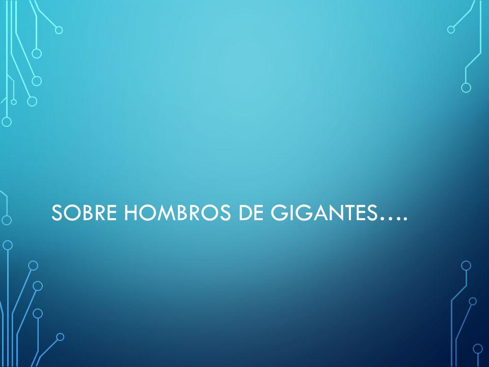 SOBRE HOMBROS DE GIGANTES….