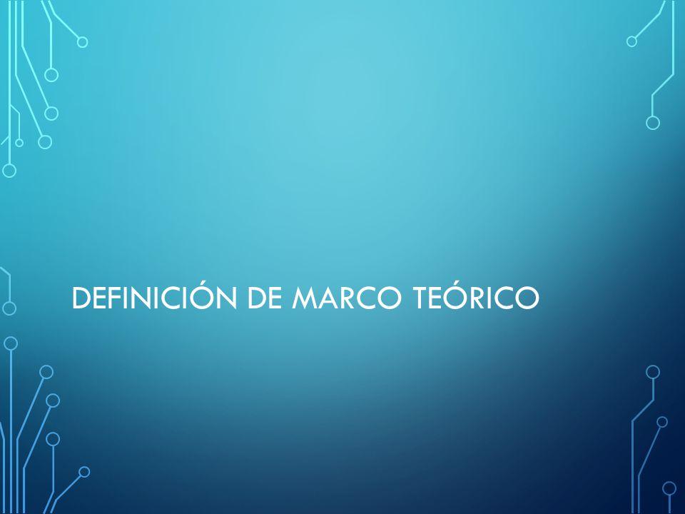 DEFINICIÓN DE MARCO TEÓRICO