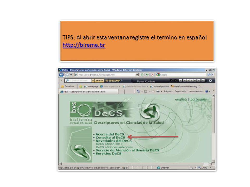 TIPS: Al abrir esta ventana registre el termino en español http://bireme.br TIPS: Al abrir esta ventana registre el termino en español http://bireme.br