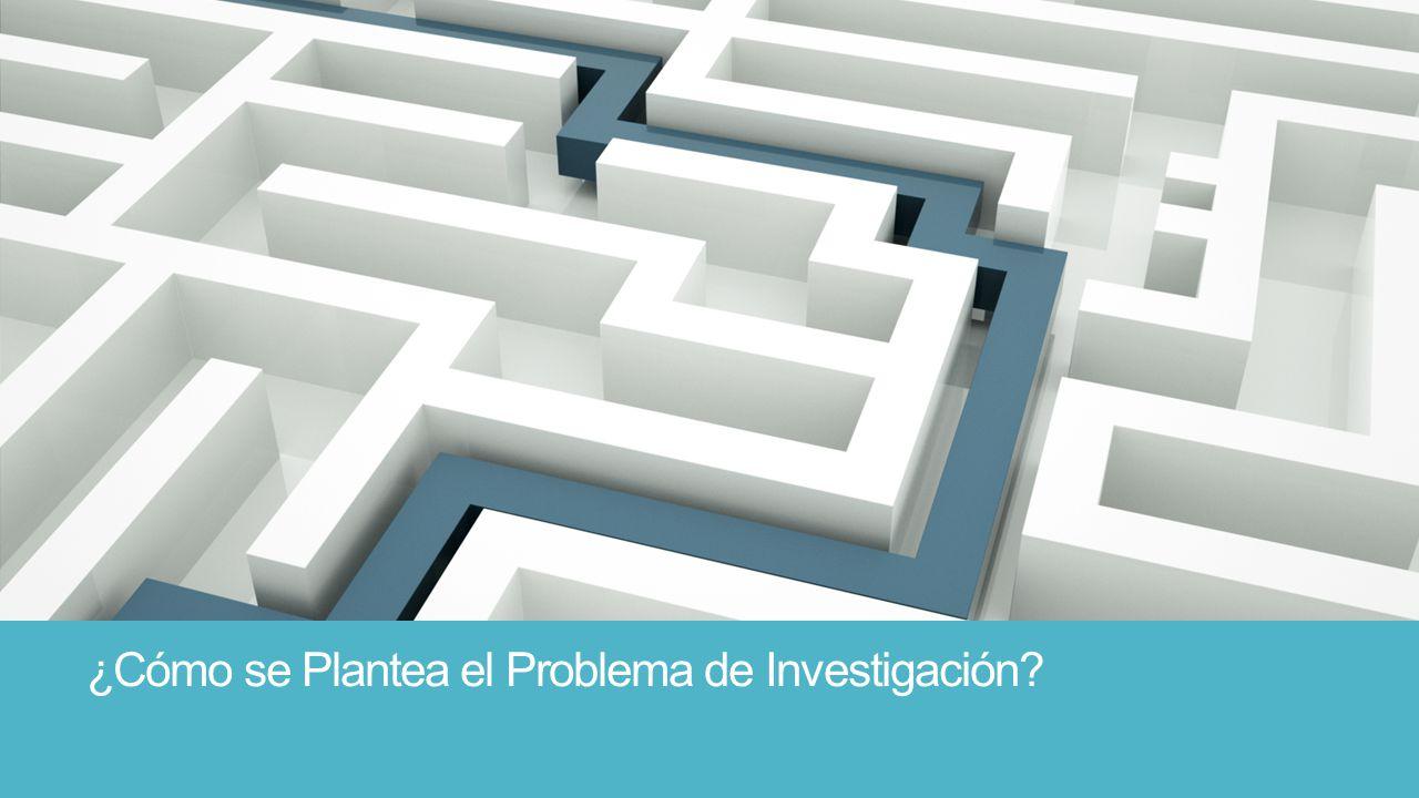 ¿Cómo se Plantea el Problema de Investigación?