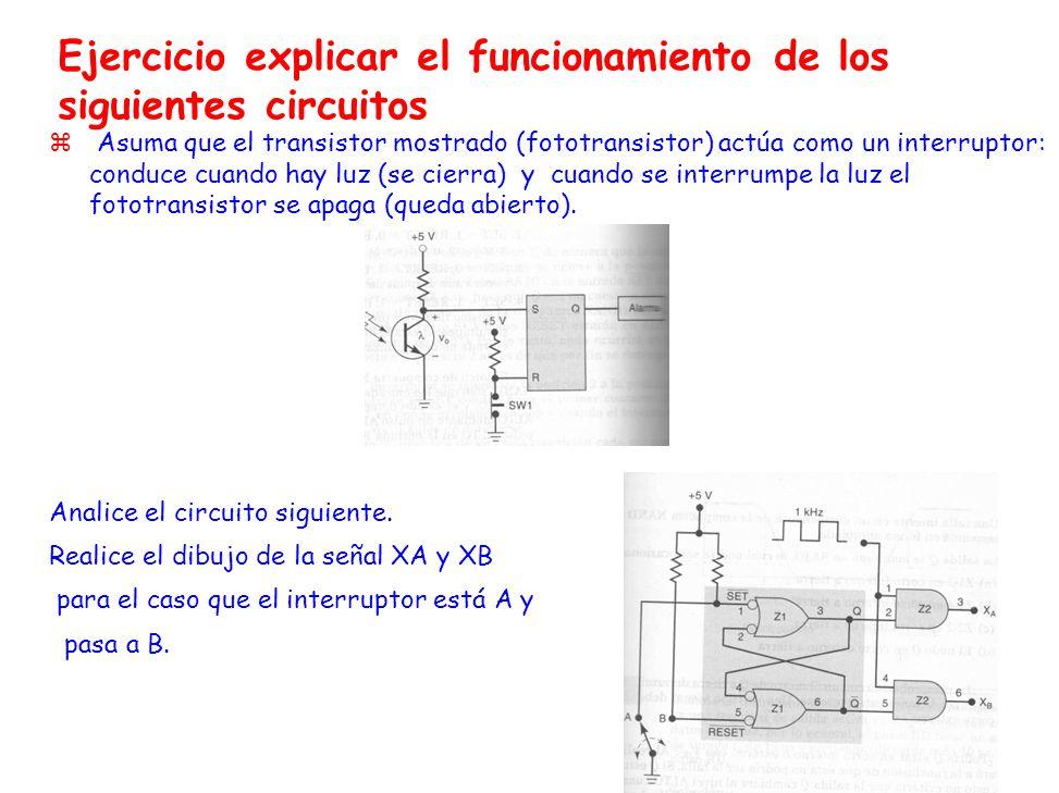 Ejercicio explicar el funcionamiento de los siguientes circuitos z Asuma que el transistor mostrado (fototransistor) actúa como un interruptor: conduce cuando hay luz (se cierra) y cuando se interrumpe la luz el fototransistor se apaga (queda abierto).