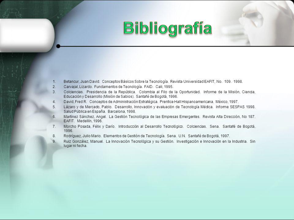 1.Betancur, Juan David. Conceptos Básicos Sobre la Tecnología. Revista Universidad EAFIT, No. 109. 1998. 2.Carvajal, Lizardo. Fundamentos de Tecnologí