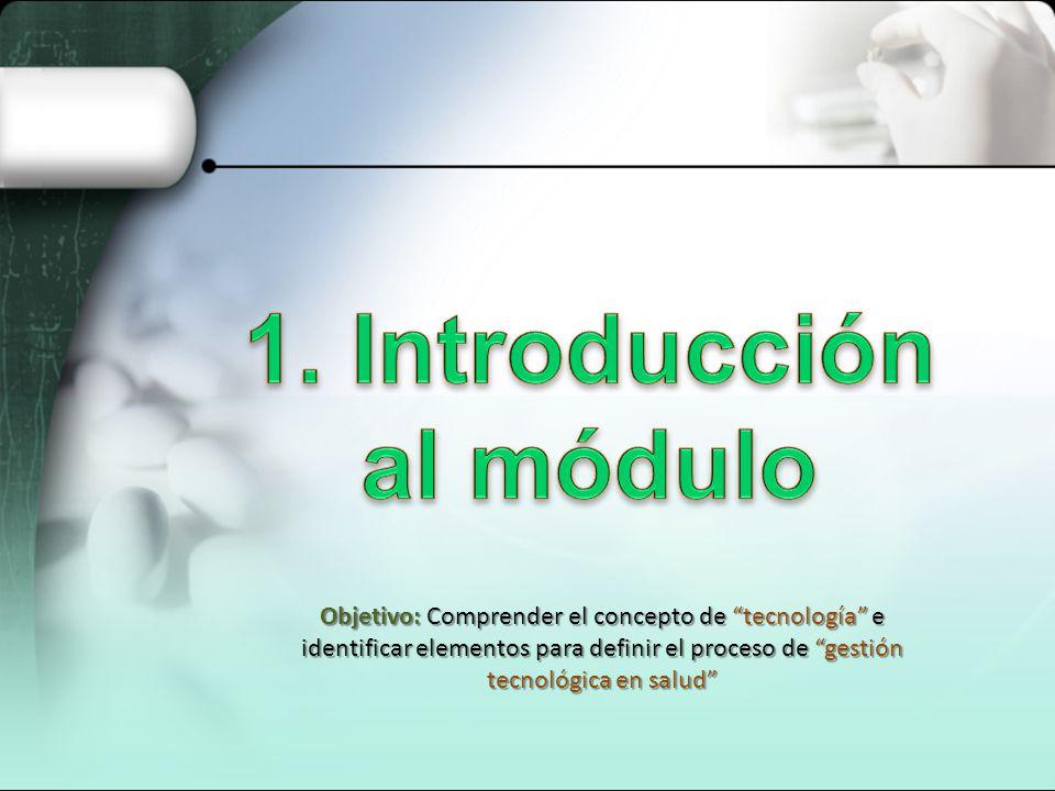 Objetivo: Comprender el concepto de tecnología e identificar elementos para definir el proceso de gestión tecnológica en salud