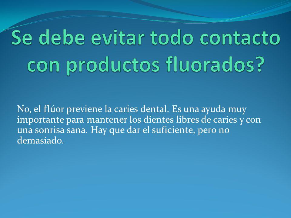 No, el flúor previene la caries dental. Es una ayuda muy importante para mantener los dientes libres de caries y con una sonrisa sana. Hay que dar el