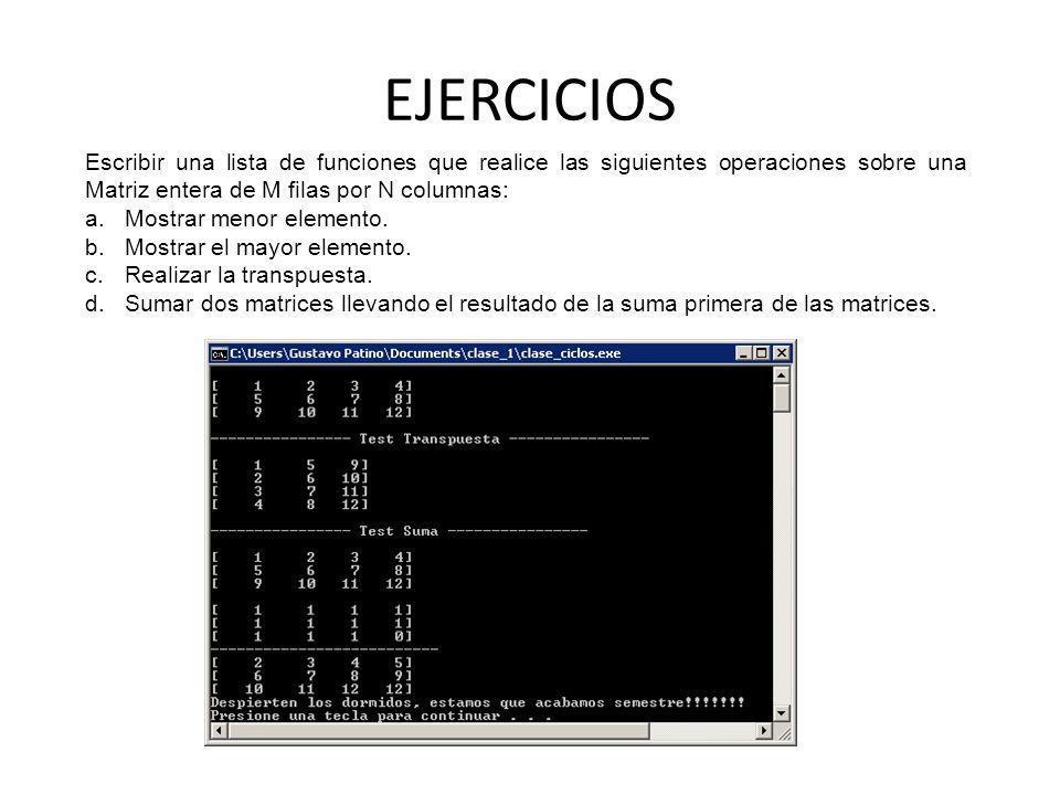 EJERCICIOS Escribir una lista de funciones que realice las siguientes operaciones sobre una Matriz entera de M filas por N columnas: a.Mostrar menor e