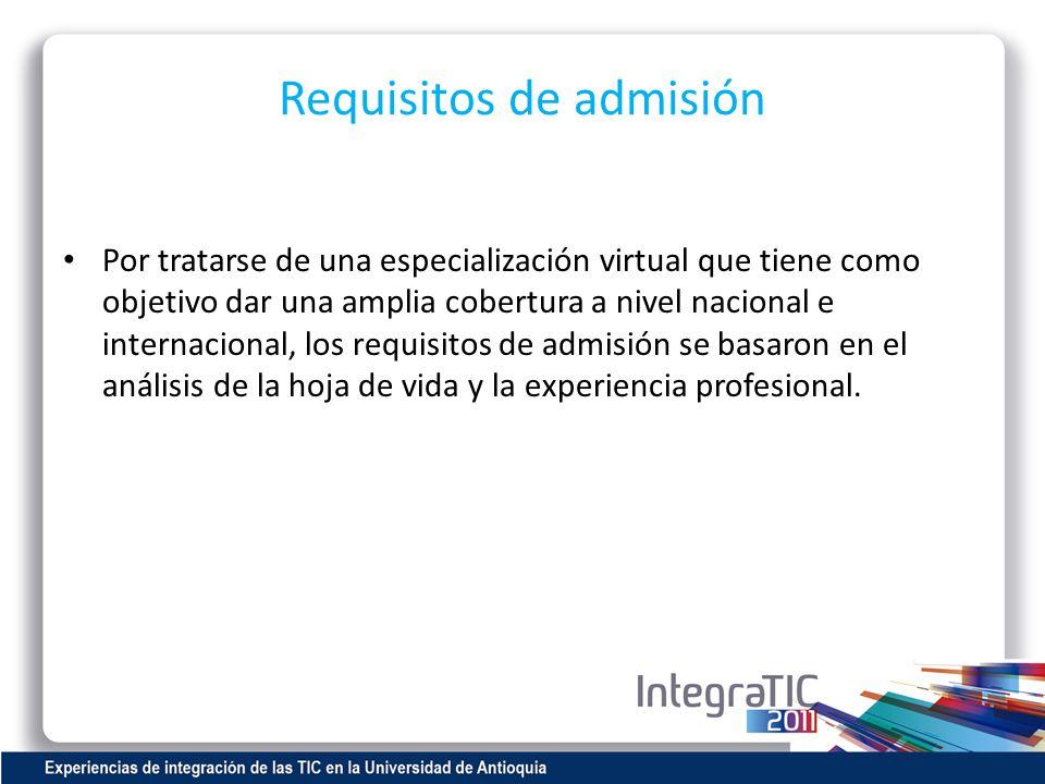 Requisitos de admisión Por tratarse de una especialización virtual que tiene como objetivo dar una amplia cobertura a nivel nacional e internacional,