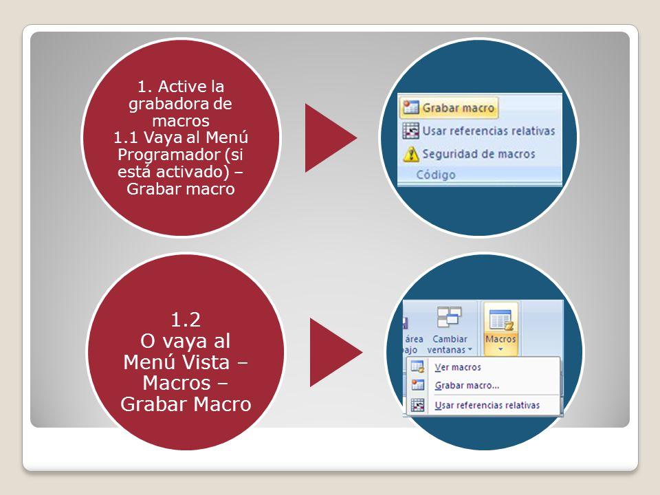 1. Active la grabadora de macros 1.1 Vaya al Menú Programador (si está activado) – Grabar macro 1.2 O vaya al Menú Vista – Macros – Grabar Macro