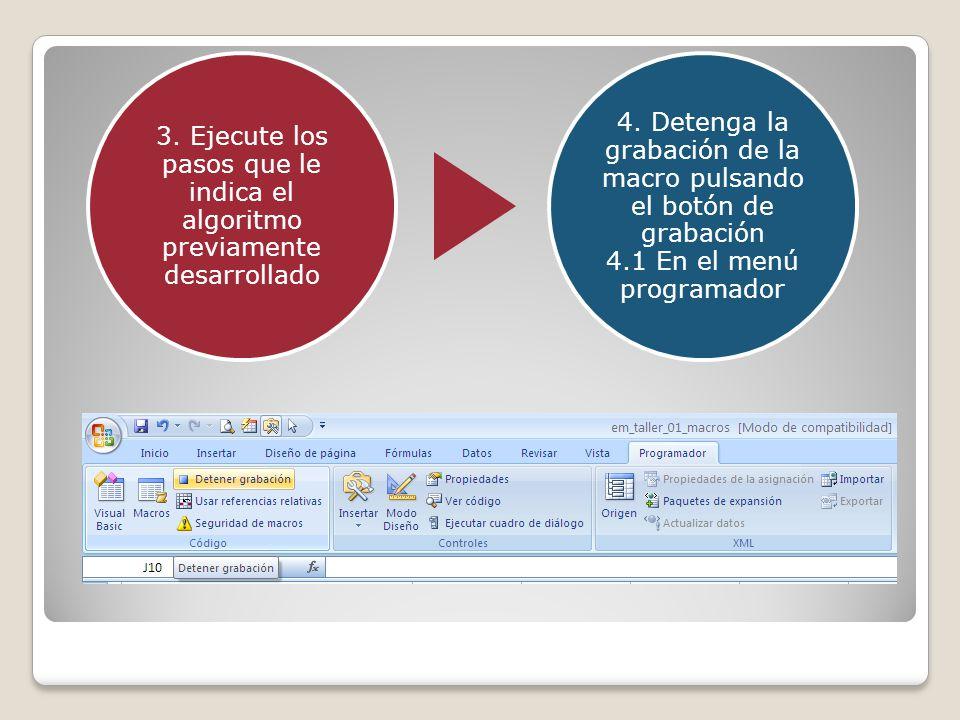 3. Ejecute los pasos que le indica el algoritmo previamente desarrollado 4. Detenga la grabación de la macro pulsando el botón de grabación 4.1 En el