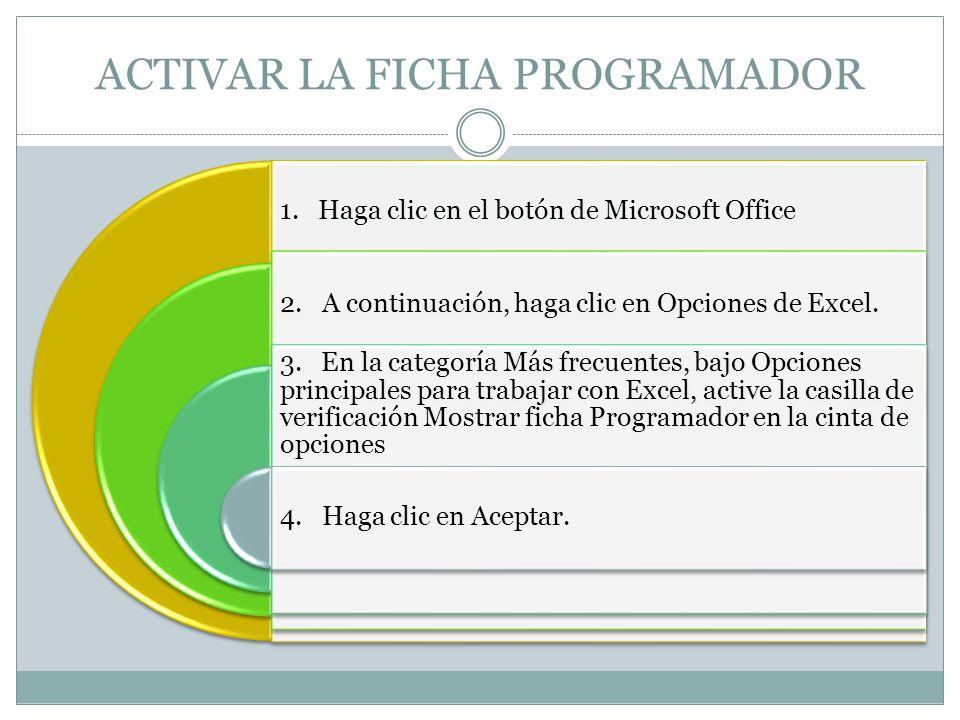 ACTIVAR LA FICHA PROGRAMADOR 1. Haga clic en el botón de Microsoft Office 2. A continuación, haga clic en Opciones de Excel. 3. En la categoría Más fr