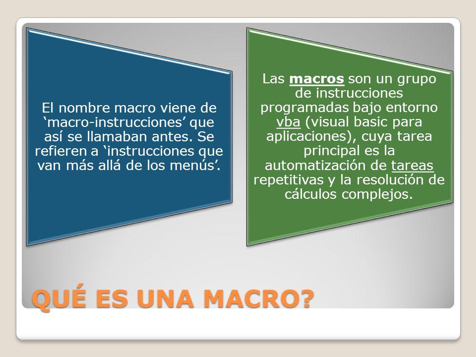 QUÉ ES UNA MACRO? El nombre macro viene de macro-instrucciones que así se llamaban antes. Se refieren a instrucciones que van más allá de los menús. L