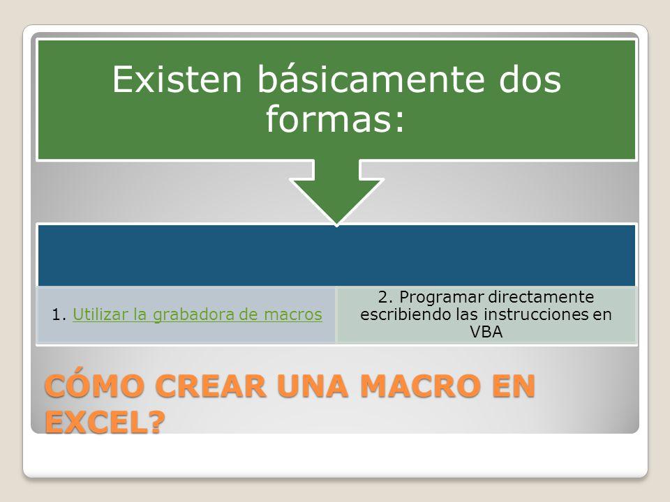 CÓMO CREAR UNA MACRO EN EXCEL? 1. Utilizar la grabadora de macrosUtilizar la grabadora de macros 2. Programar directamente escribiendo las instruccion