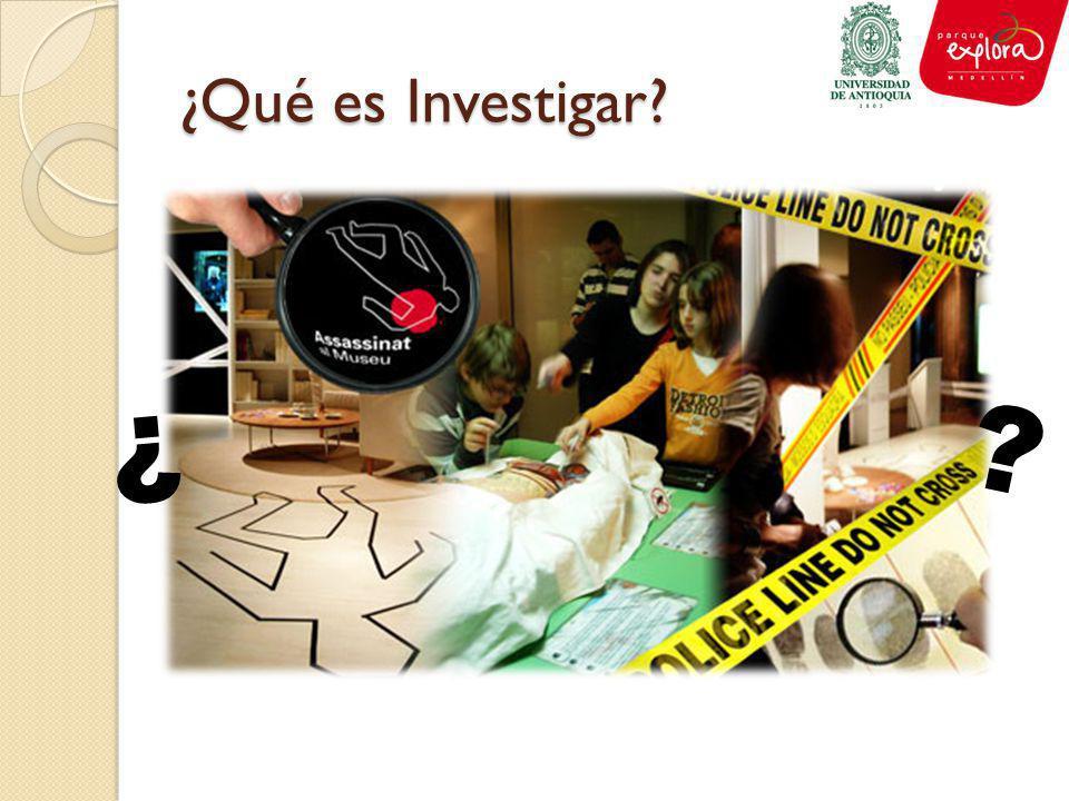 ¿Qué es Investigar? ¿ ?