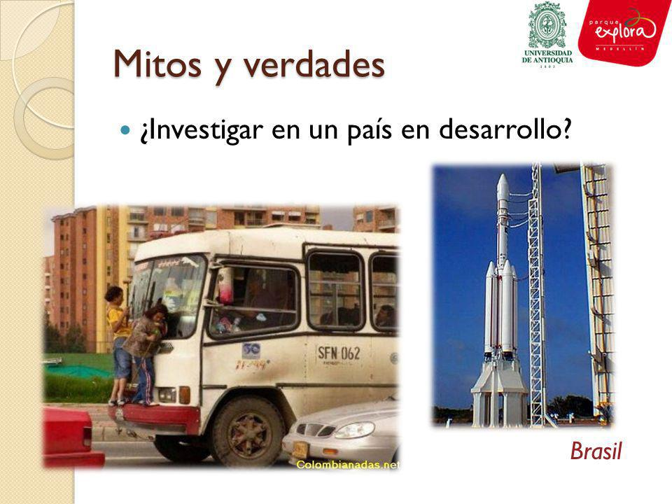 Mitos y verdades ¿Investigar en un país en desarrollo Brasil