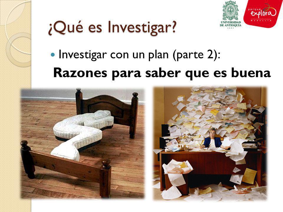 ¿Qué es Investigar? Investigar con un plan (parte 2): Razones para saber que es buena