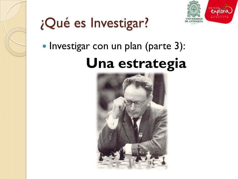 ¿Qué es Investigar? Investigar con un plan (parte 3): Una estrategia