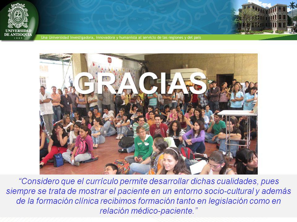 GRACIAS Considero que el currículo permite desarrollar dichas cualidades, pues siempre se trata de mostrar el paciente en un entorno socio-cultural y además de la formación clínica recibimos formación tanto en legislación como en relación médico-paciente.