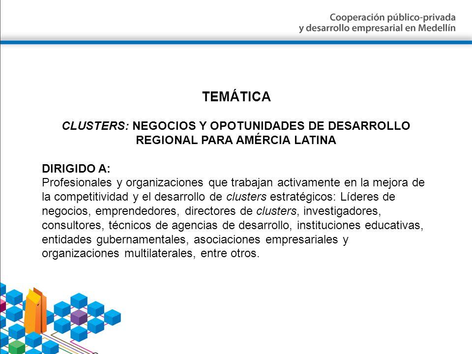 TEMÁTICA CLUSTERS: NEGOCIOS Y OPOTUNIDADES DE DESARROLLO REGIONAL PARA AMÉRCIA LATINA DIRIGIDO A: Profesionales y organizaciones que trabajan activame